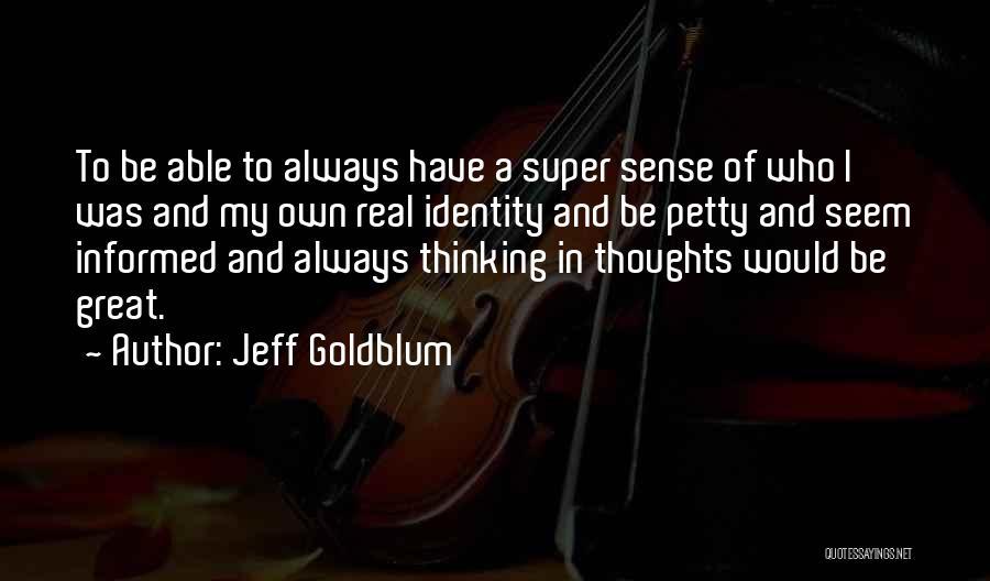 Super Thinking Quotes By Jeff Goldblum