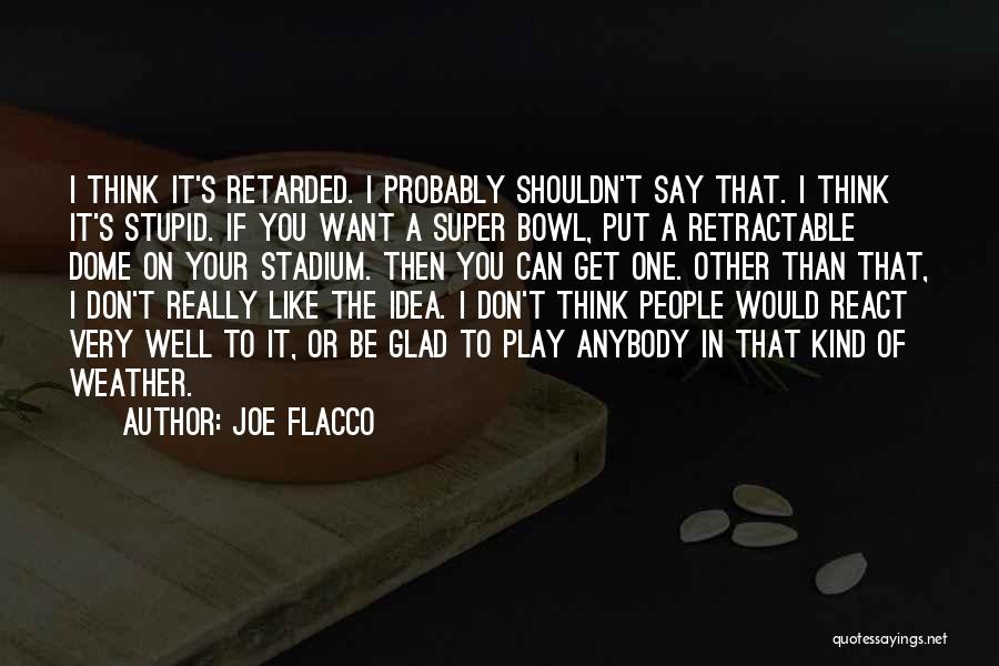 Super Thinking Quotes By Joe Flacco