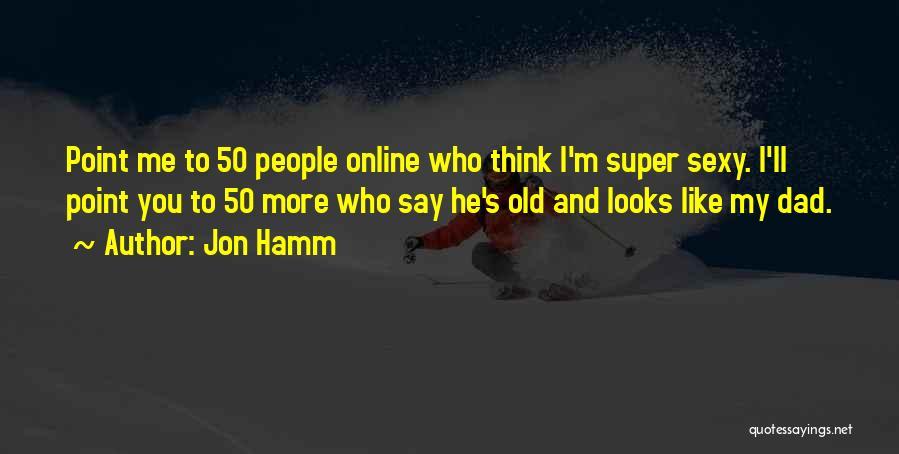 Super Thinking Quotes By Jon Hamm