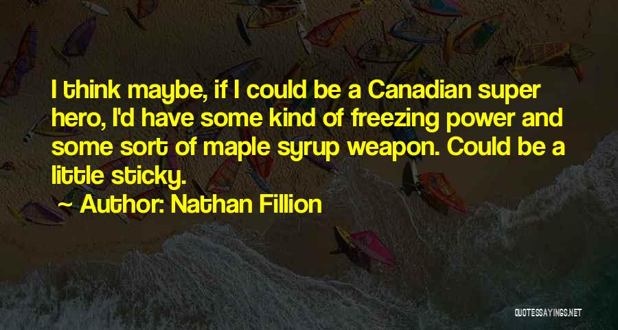 Super Thinking Quotes By Nathan Fillion
