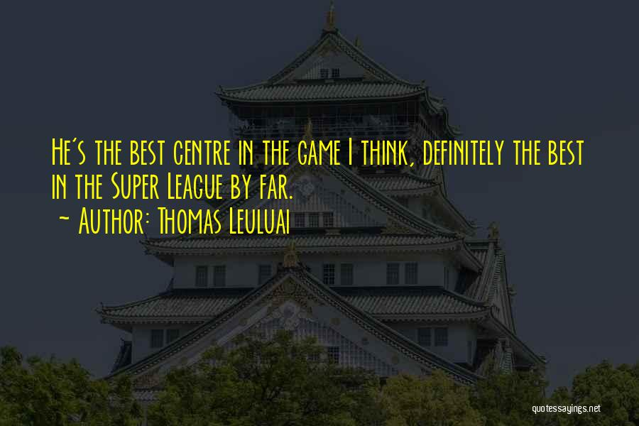 Super Thinking Quotes By Thomas Leuluai