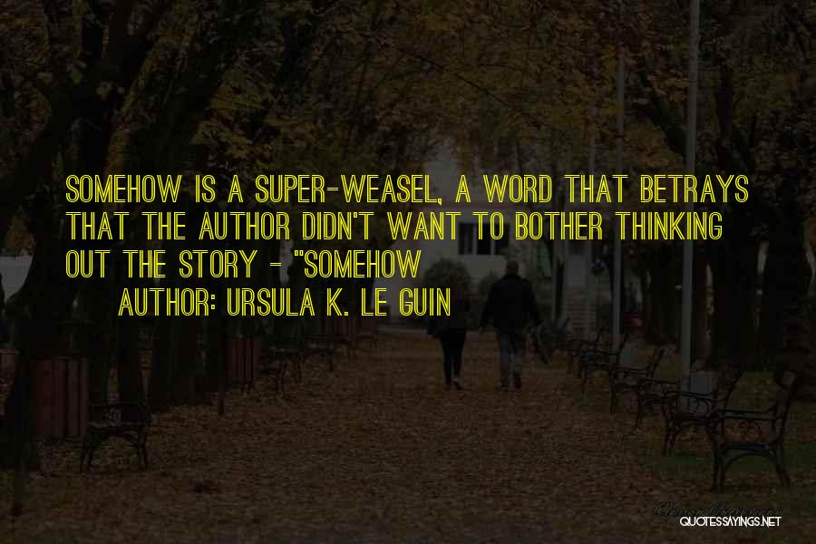 Super Thinking Quotes By Ursula K. Le Guin
