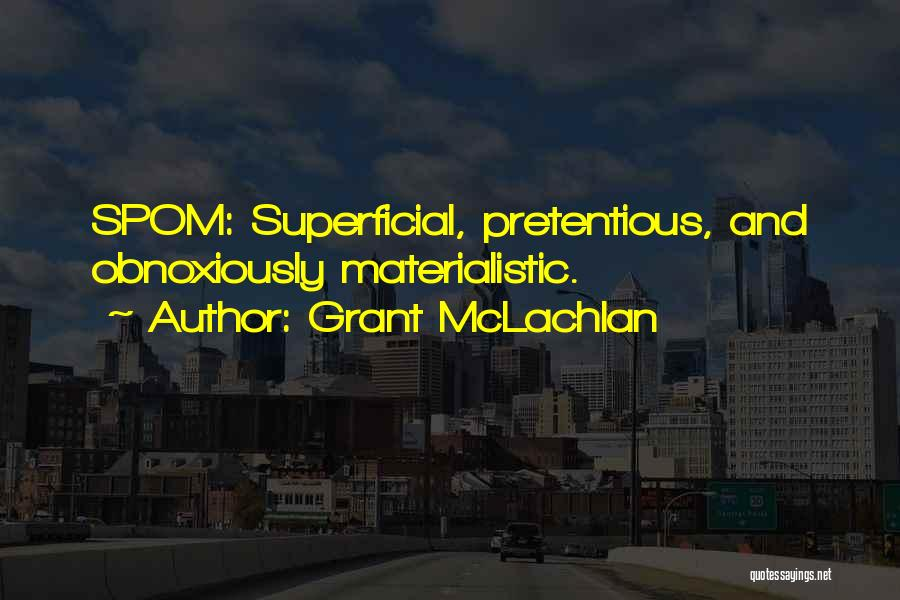 Superficial Materialistic Quotes By Grant McLachlan