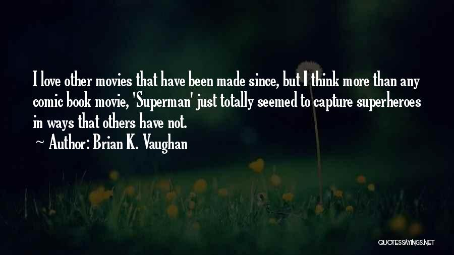 Superheroes Movie Quotes By Brian K. Vaughan