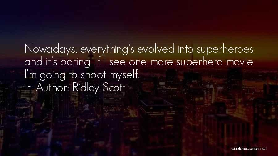 Superheroes Movie Quotes By Ridley Scott