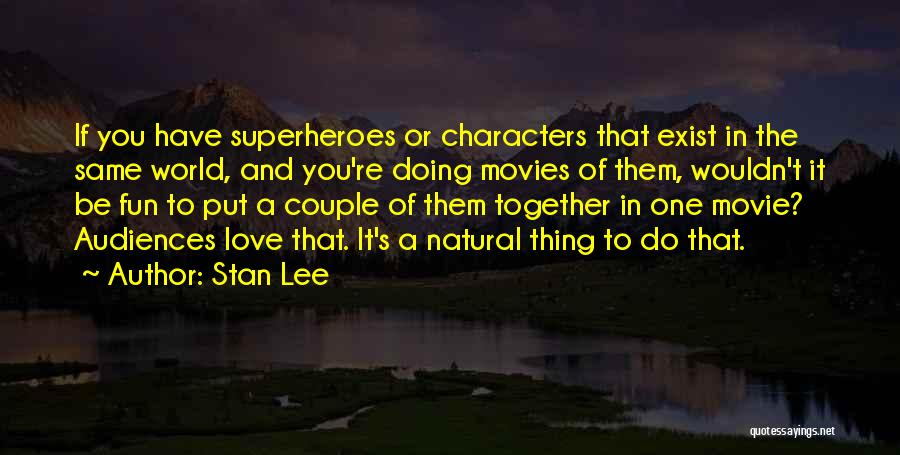 Superheroes Movie Quotes By Stan Lee