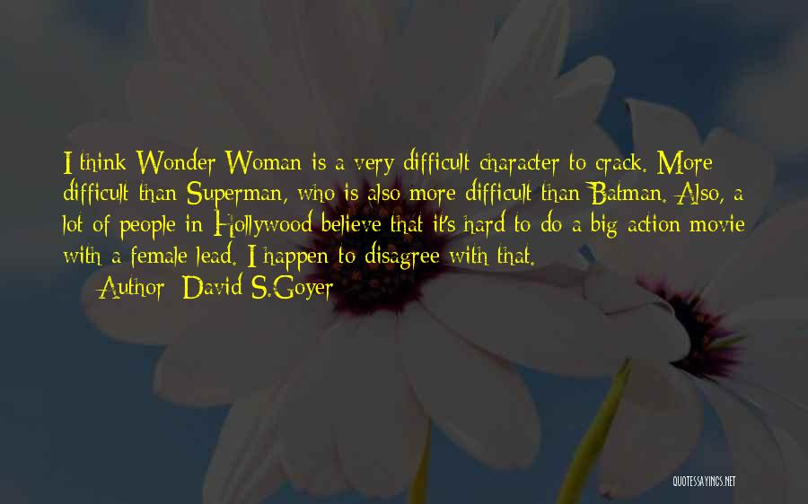 Superman Wonder Woman Quotes By David S.Goyer
