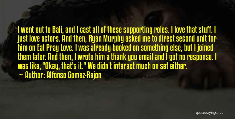 Supporting Quotes By Alfonso Gomez-Rejon