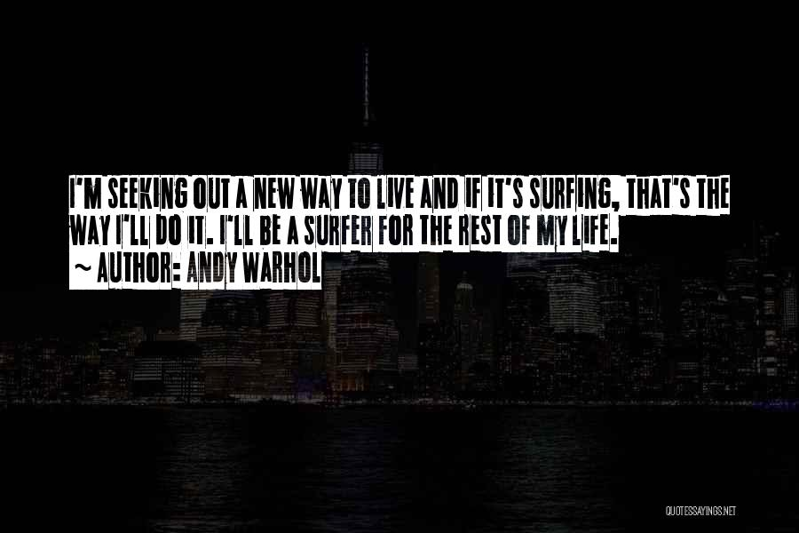 Surfing Is A Way Of Life Quotes By Andy Warhol