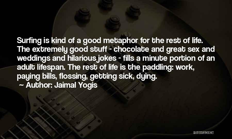 Surfing Is A Way Of Life Quotes By Jaimal Yogis