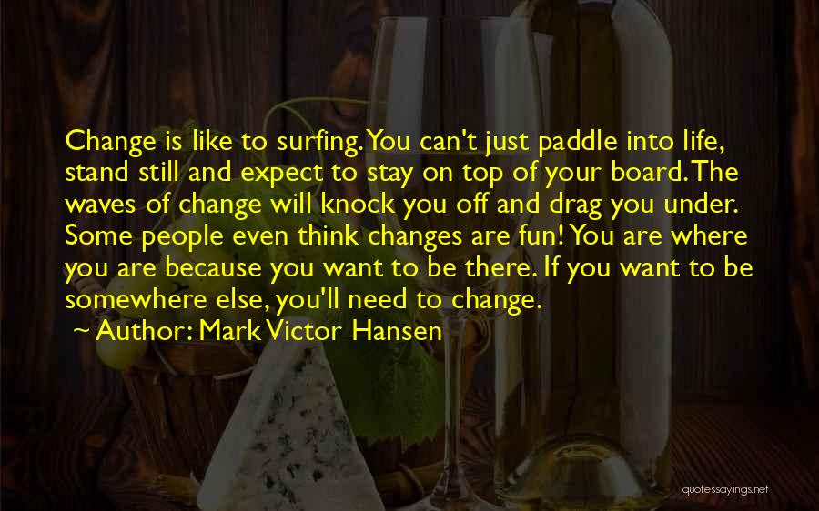 Surfing Is A Way Of Life Quotes By Mark Victor Hansen