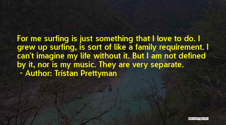 Surfing Is A Way Of Life Quotes By Tristan Prettyman