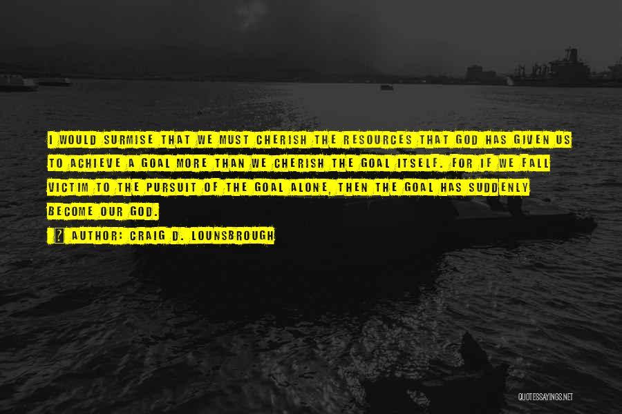 Surmise Quotes By Craig D. Lounsbrough