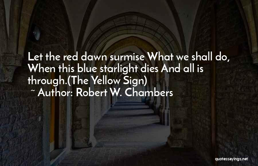 Surmise Quotes By Robert W. Chambers