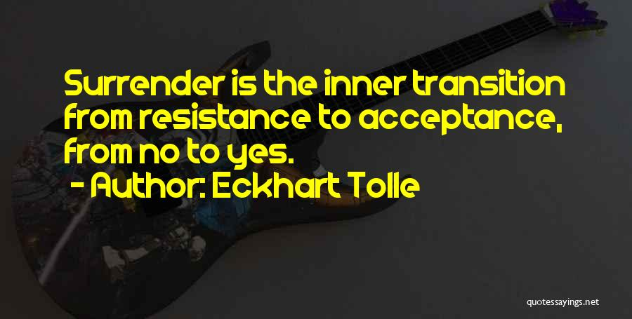 Surrender And Acceptance Quotes By Eckhart Tolle