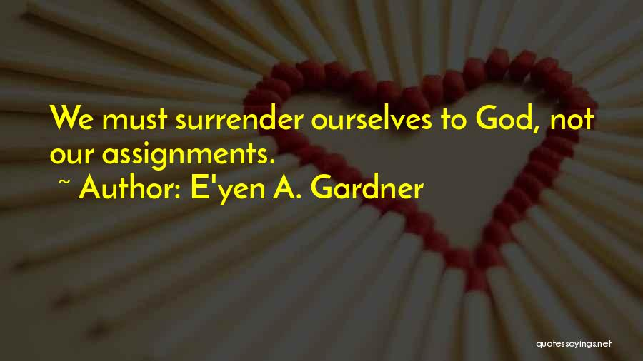 Surrender To God Quotes By E'yen A. Gardner