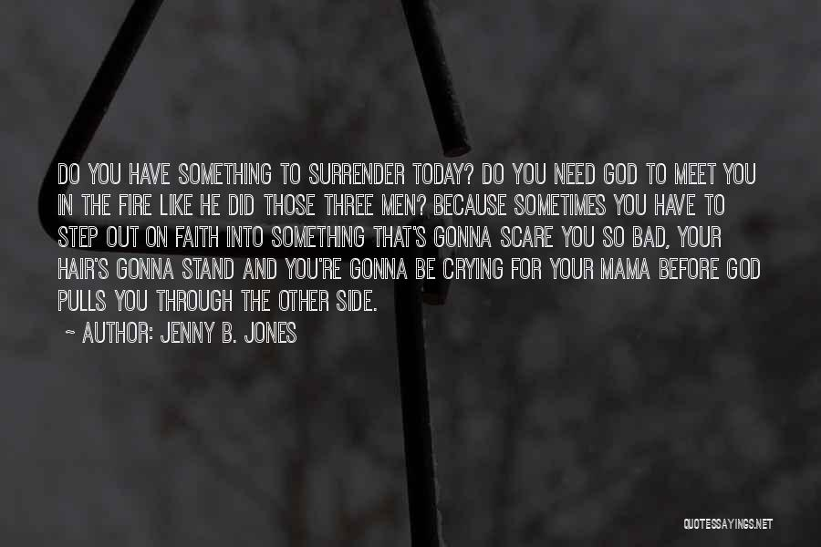 Surrender To God Quotes By Jenny B. Jones