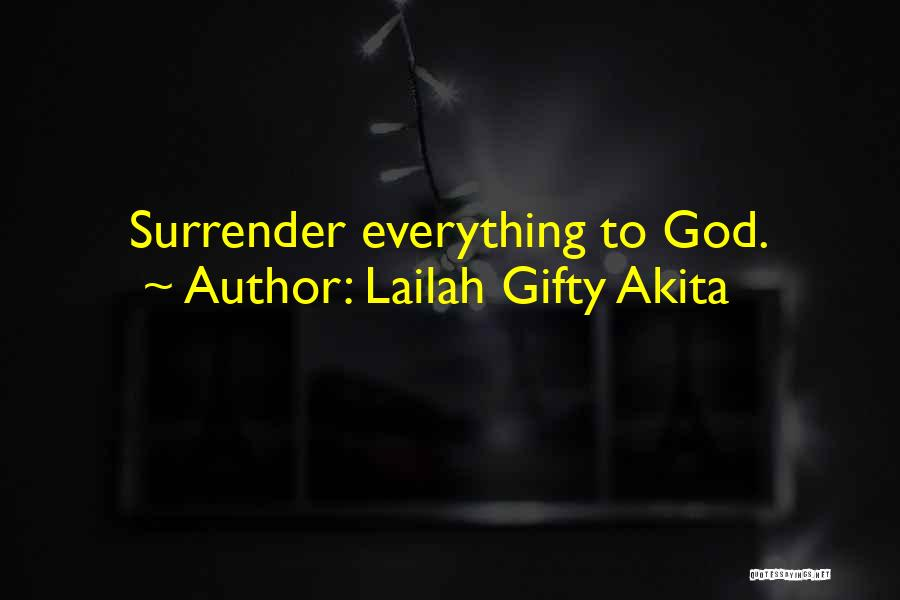Surrender To God Quotes By Lailah Gifty Akita
