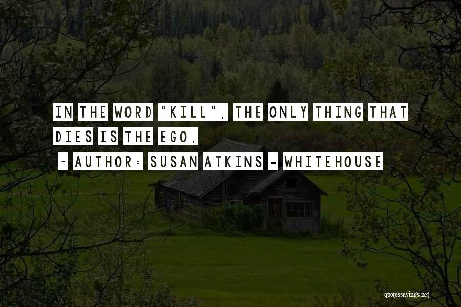 Susan Atkins - Whitehouse Quotes 1837660