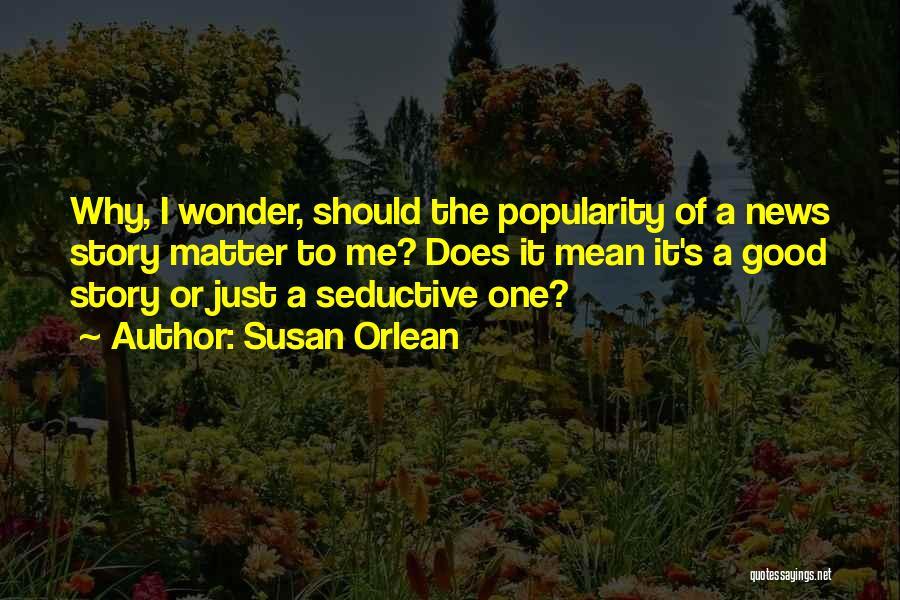 Susan Orlean Quotes 1402695