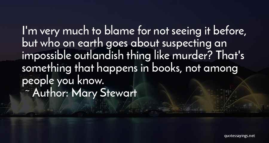 Suspecting Me Quotes By Mary Stewart
