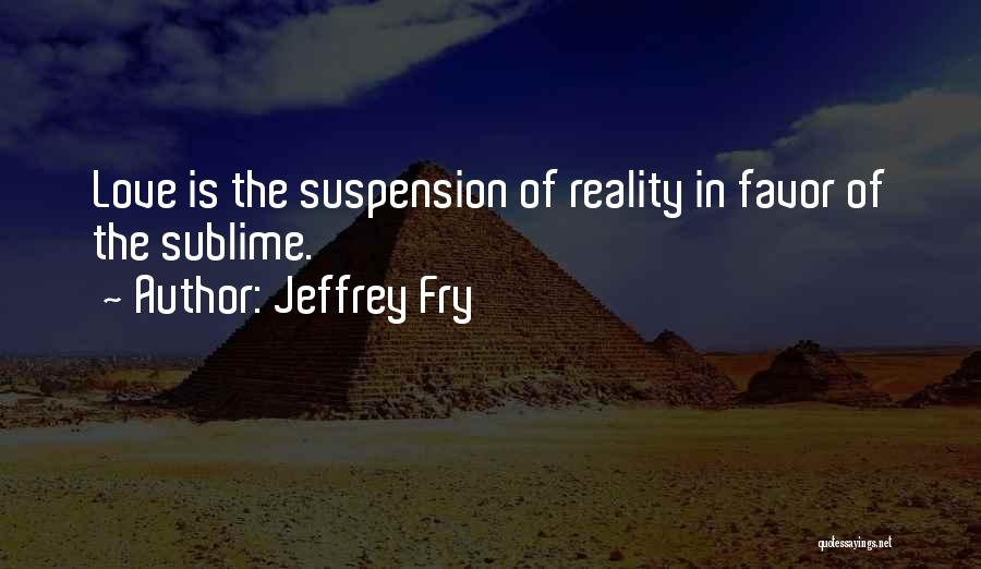 Suspension Love Quotes By Jeffrey Fry
