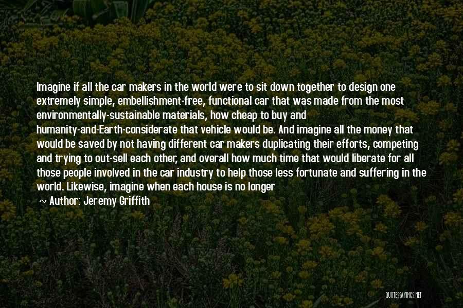 Sustainable Design Quotes By Jeremy Griffith