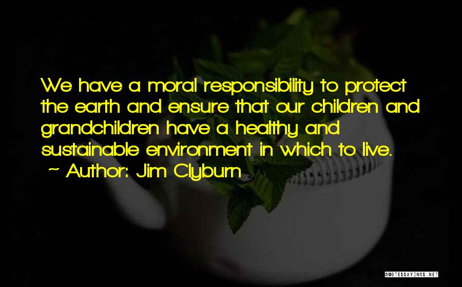 Sustainable Environment Quotes By Jim Clyburn
