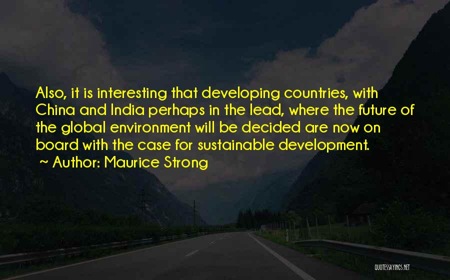 Sustainable Environment Quotes By Maurice Strong