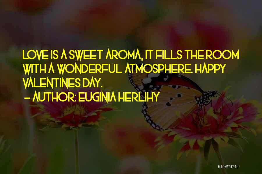 Sweet Aroma Quotes By Euginia Herlihy