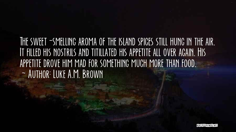 Sweet Aroma Quotes By Luke A.M. Brown