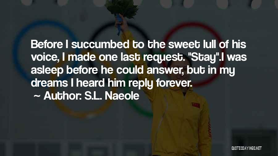 Sweet Dreams Are Made Of This Quotes By S.L. Naeole