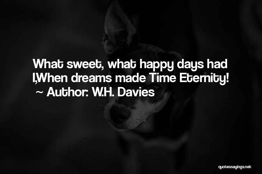 Sweet Dreams Are Made Of This Quotes By W.H. Davies