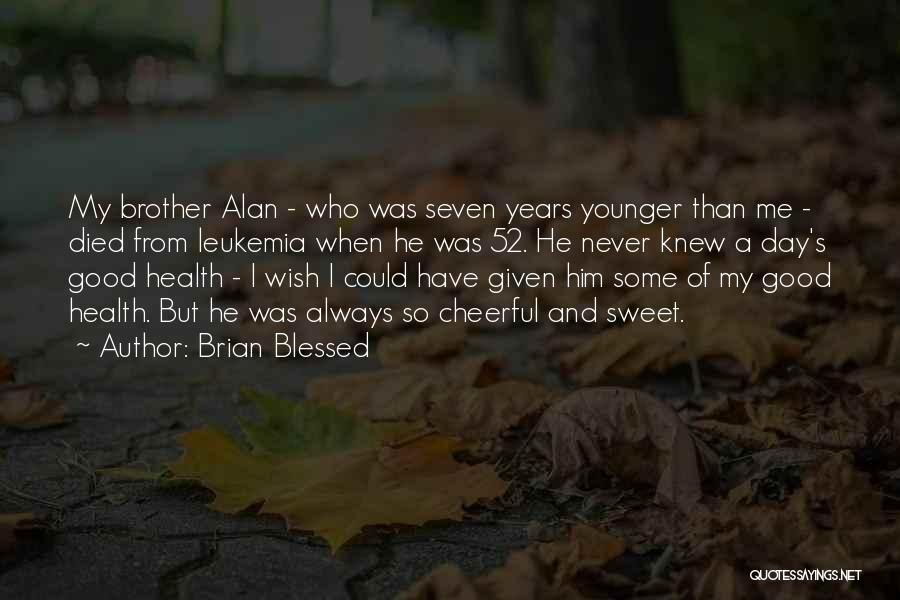 Sweet Have Good Day Quotes By Brian Blessed