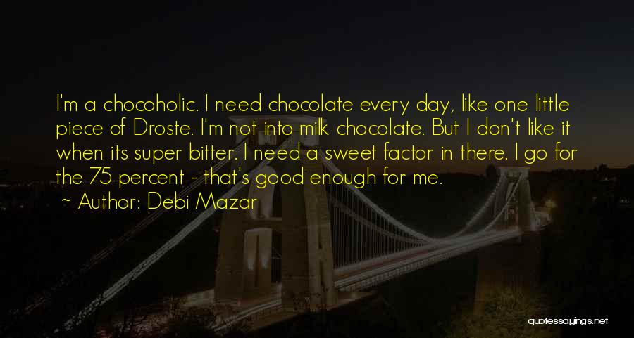 Sweet Have Good Day Quotes By Debi Mazar