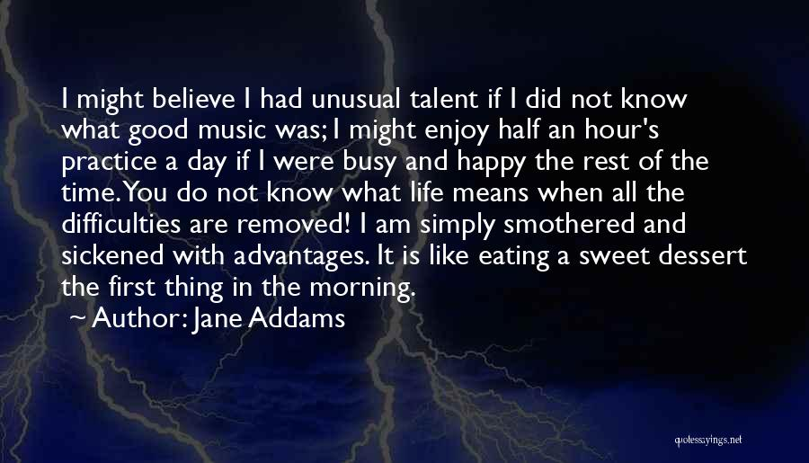 Sweet Have Good Day Quotes By Jane Addams