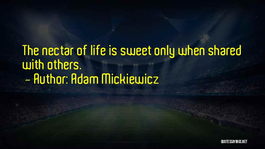 Sweet Life Quotes By Adam Mickiewicz