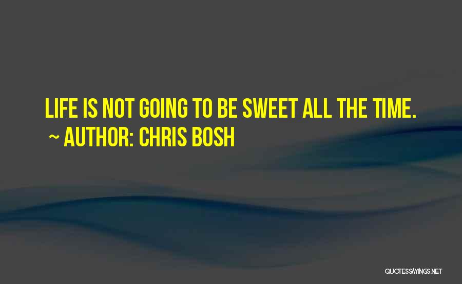 Sweet Life Quotes By Chris Bosh