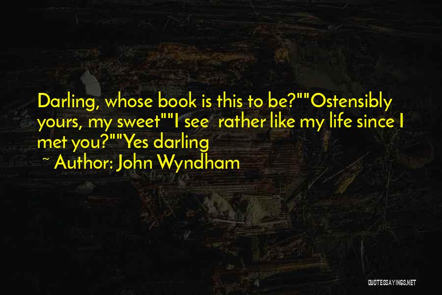 Sweet Life Quotes By John Wyndham
