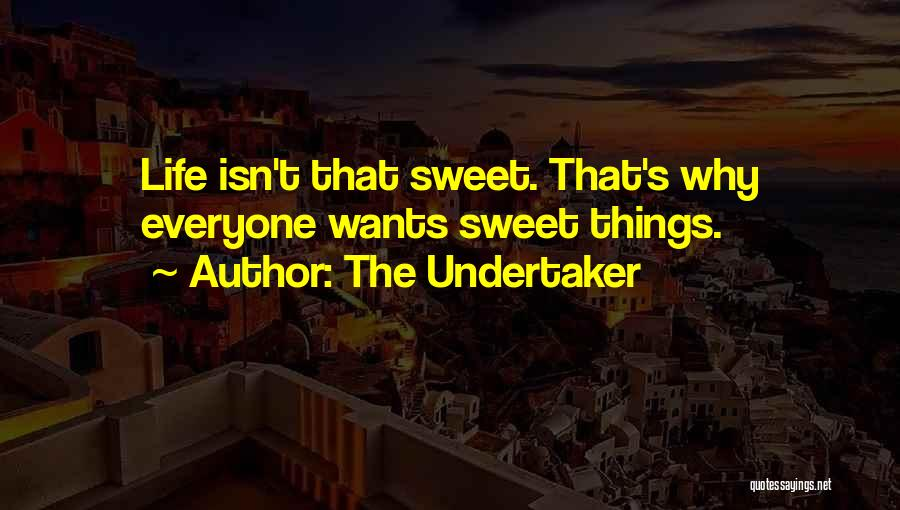 Sweet Life Quotes By The Undertaker