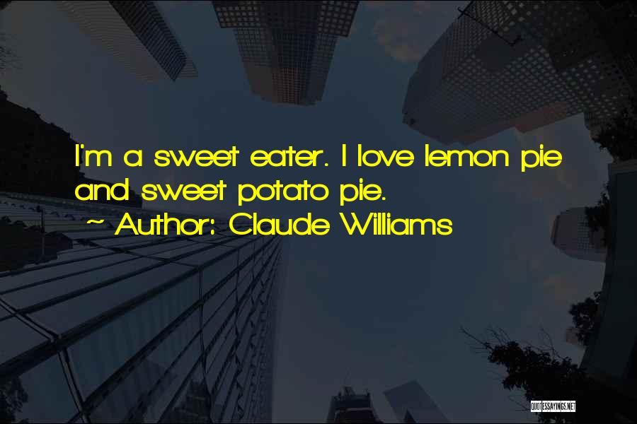 Sweet Potato Pie Quotes By Claude Williams