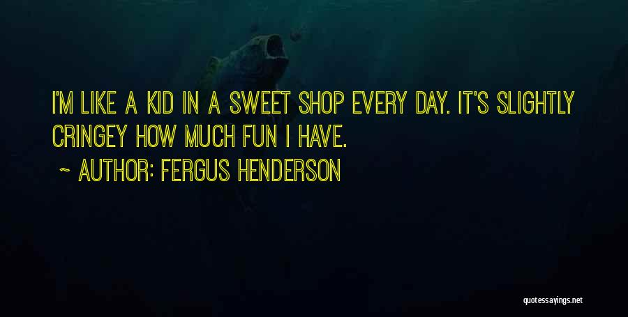 Sweet Shop Quotes By Fergus Henderson