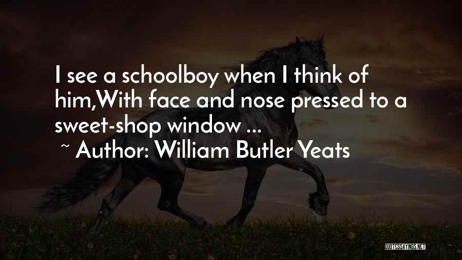 Sweet Shop Quotes By William Butler Yeats