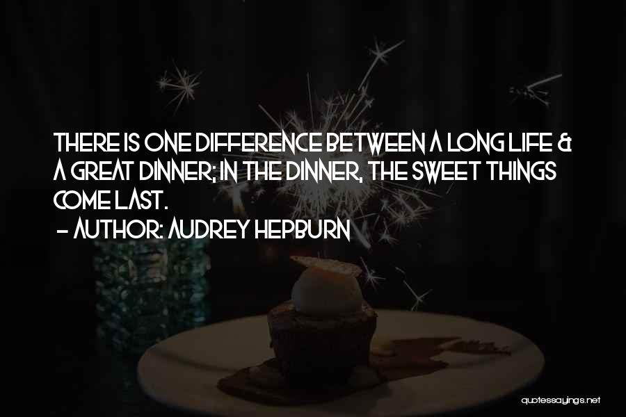 Sweet Things In Life Quotes By Audrey Hepburn