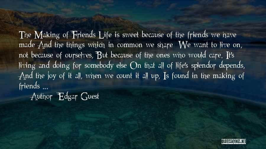 Sweet Things In Life Quotes By Edgar Guest