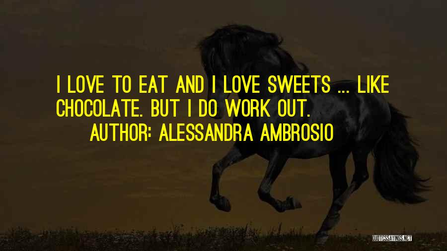 Sweets And Chocolate Quotes By Alessandra Ambrosio