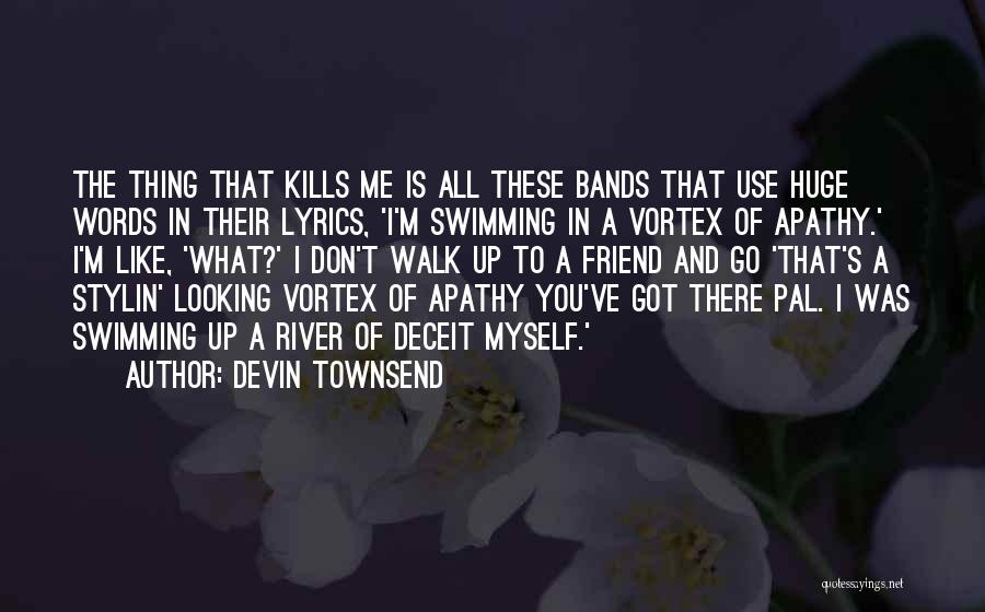 Swimming In The River Quotes By Devin Townsend