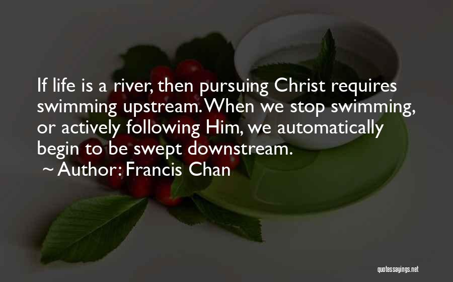 Swimming In The River Quotes By Francis Chan