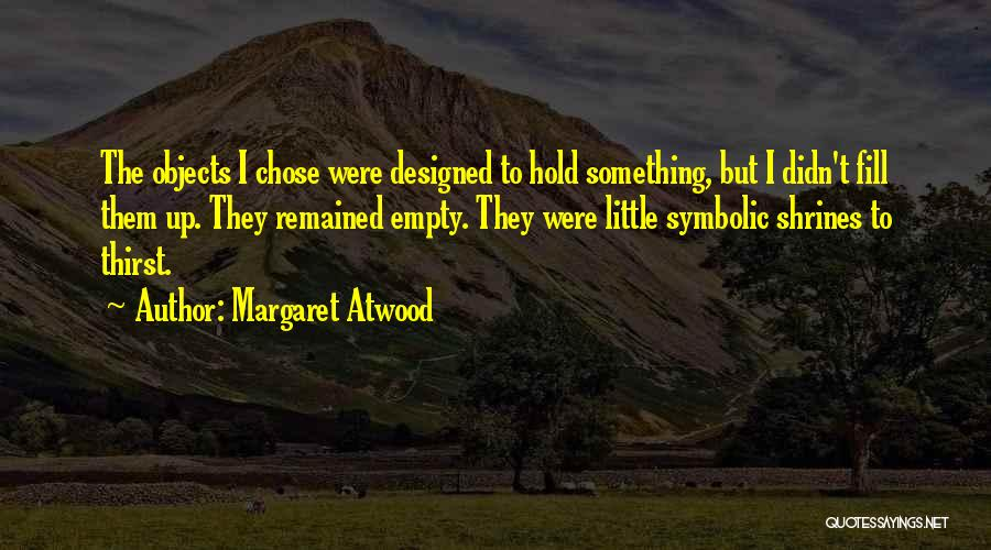 Symbolic Objects Quotes By Margaret Atwood