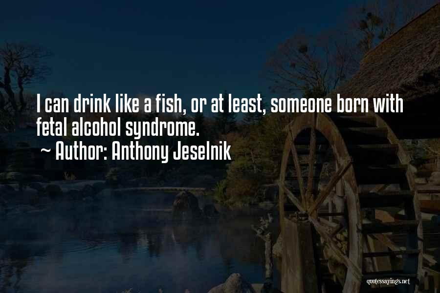 Syndrome Quotes By Anthony Jeselnik